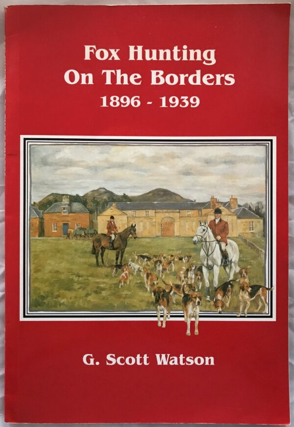 Fox Hunting on the Borders 1896 - 1939, by G. Scott Watson