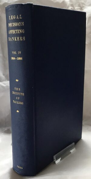 Legal Decisions Affecting Bankers VOL. IV 1924-1936. Edited by James Wylie, CBE.