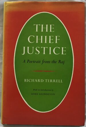 The Chief Justice. A Portrait from the Raj. By Richard Terrell.
