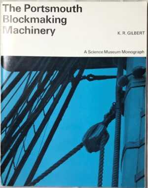 The Portsmouth Blockmaking Machinery by K R Gilbert