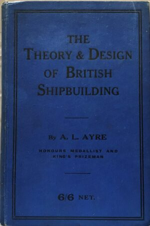 The Theory & Design of British Shipbuilding By A. L. Ayre